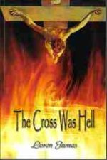 The Cross Was Hell